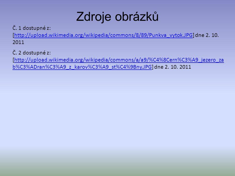 Zdroje obrázků Č. 1 dostupné z: [http://upload.wikimedia.org/wikipedia/commons/8/89/Punkva_vytok.JPG] dne 2. 10. 2011.